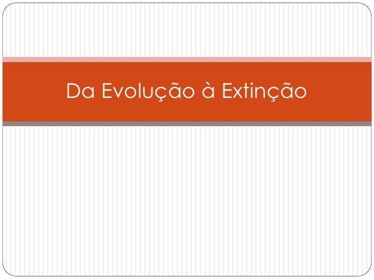 Da Evolução à Extinção