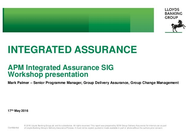 © 2016 Lloyds Banking Group plc and its subsidiaries. All rights reserved. This report was prepared by GCM Group Delivery ...