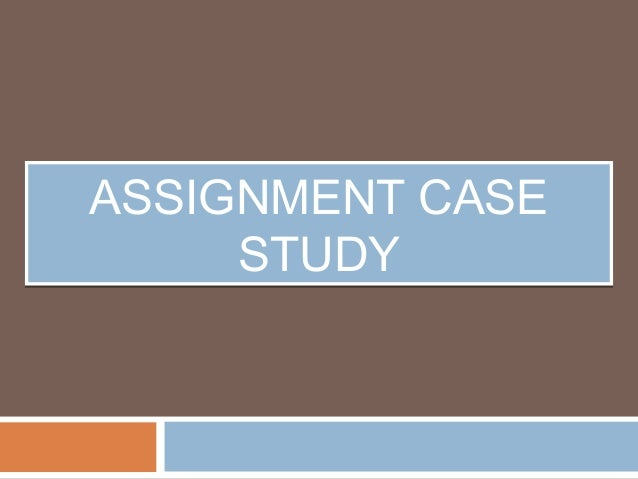 ASSIGNMENT CASE STUDY ASSIGNMENT CASE STUDY