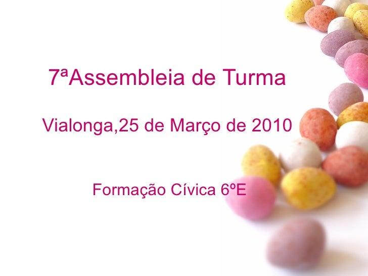 7ªAssembleia de Turma Vialonga,25 de Março de 2010 Formação Cívica 6ºE