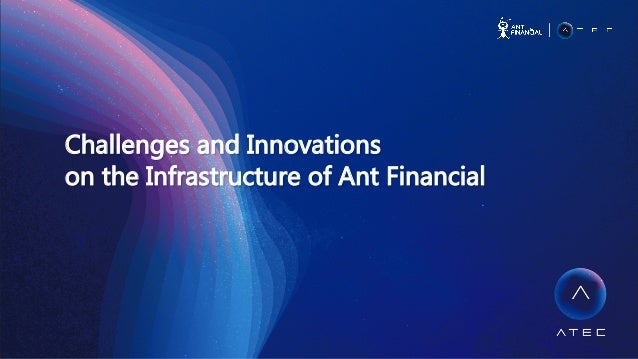 Challenges and Innovations  on the Infrastructure of Ant Financial