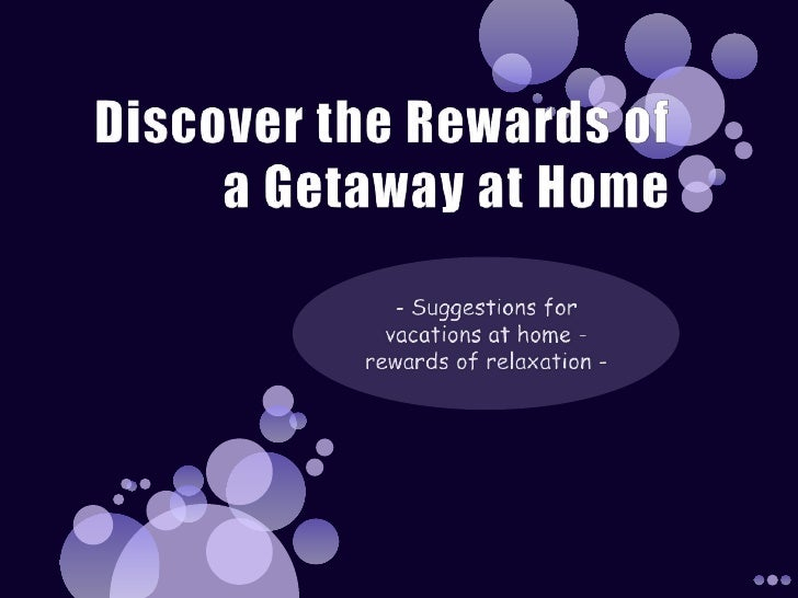 Discover the Rewards of a Getaway at Home<br />- Suggestions for vacations at home - rewards of relaxation -<br />