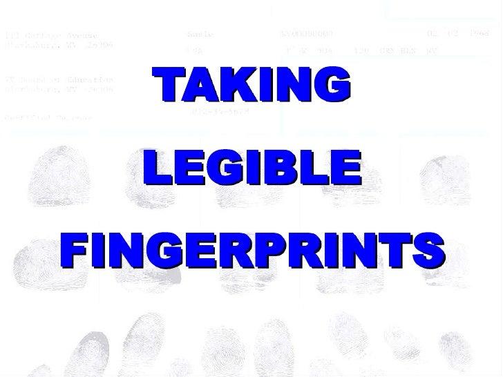 TAKING <br />LEGIBLE <br />FINGERPRINTS<br />