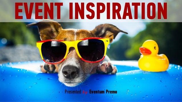 EVENT INSPIRATION Presented by Eventum Premo