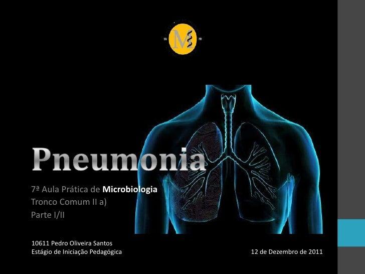 7ª Aula Prática de MicrobiologiaTronco Comum II a)Parte I/II10611 Pedro Oliveira SantosEstágio de Iniciação Pedagógica    ...