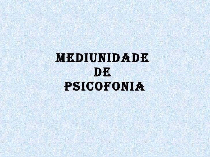 MEDIUNIDADE  DE  PSICOFONIA