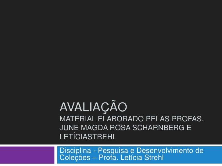 AvaliaçãoMaterial elaborado pelas Profas. June Magda Rosa Scharnberg e letíciastrehl<br />Disciplina - Pesquisa e Desenvol...