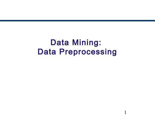 1 Data Mining: Data Preprocessing