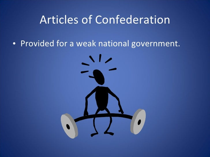 limitations of the articles of confederation The state constitutions had some obvious limitations the articles of confederation were put into effect the articles linked the 13 states together to.