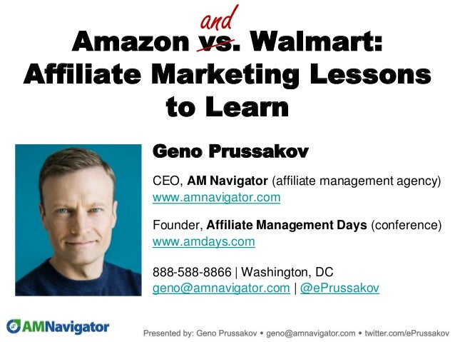 Amazon vs. Walmart: Affiliate Marketing Lessons to Learn Geno Prussakov CEO, AM Navigator (affiliate management agency) ww...