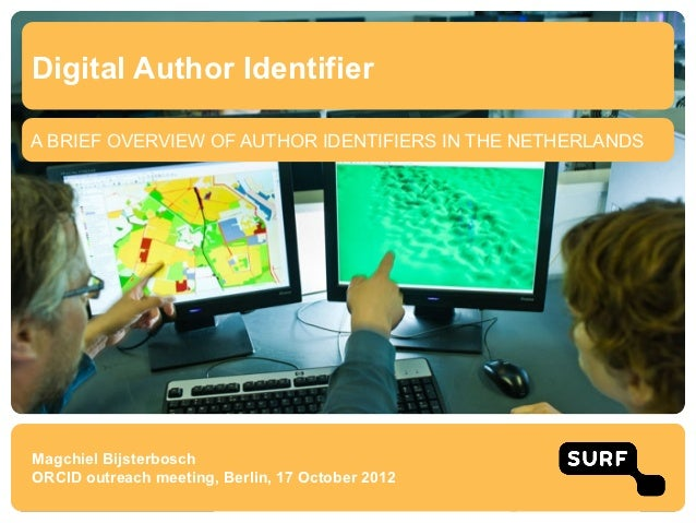 Digital Author IdentifierA BRIEF OVERVIEW OF AUTHOR IDENTIFIERS IN THE NETHERLANDSMagchiel BijsterboschORCID outreach meet...