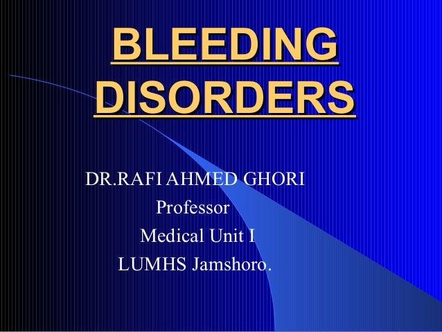 BLEEDINGBLEEDINGDISORDERSDISORDERSDR.RAFI AHMED GHORIProfessorMedical Unit ILUMHS Jamshoro.