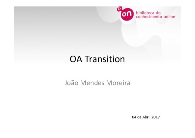 OA Transition João Mendes Moreira 04 de Abril 2017