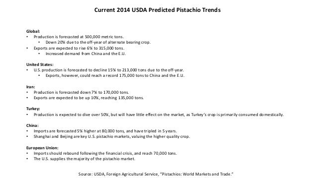 Current 2014 USDA Predicted Pistachio Trends Global: • Production is forecasted at 500,000 metric tons. • Down 20% due to ...