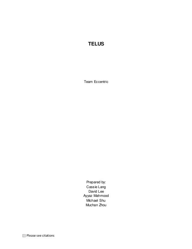 [ ] Please see citations TELUS Team Eccentric Prepared by: Cassie Lang David Lee Ayyaz Mahmood Michael Shu Muchan Zhou
