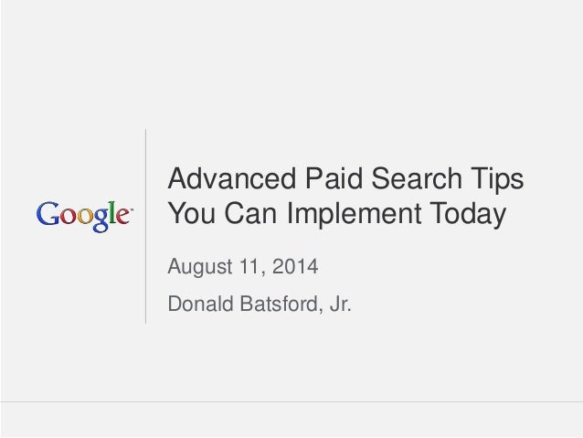 Google Confidential and Proprietary 1 c Google Confidential and Proprietary 1 Advanced Paid Search Tips You Can Implement ...