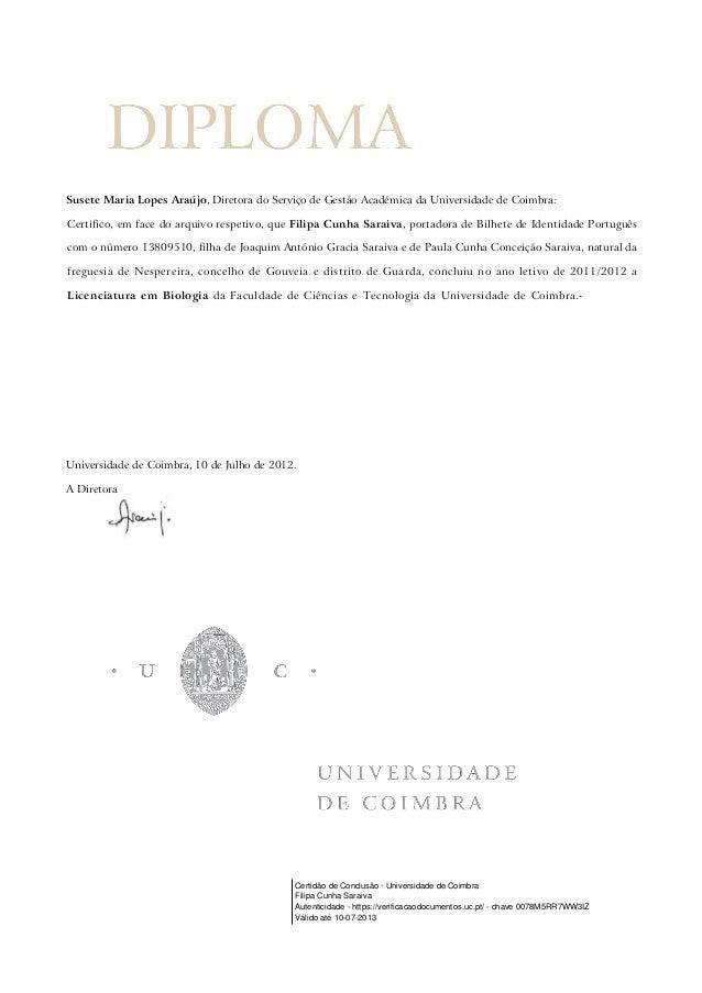 Susete Maria Lopes Araújo, Diretora do Serviço de Gestão Académica da Universidade de Coimbra: Certifico, em face do arqui...