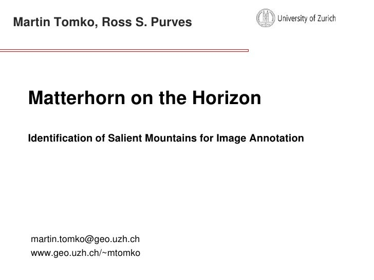 Martin Tomko, Ross S. Purves<br />Matterhorn on the Horizon<br />Identification of Salient Mountains for Image Annotation<...