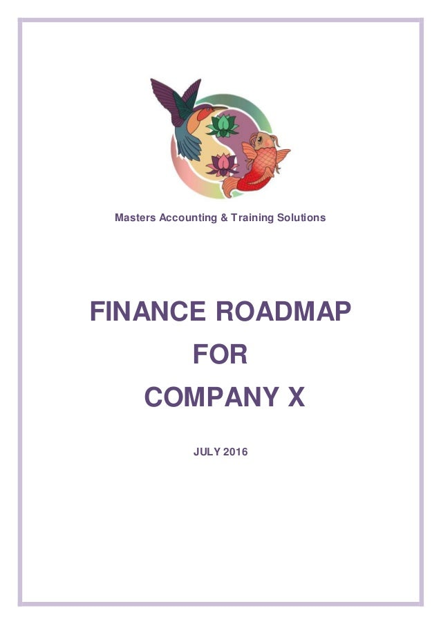 Masters Accounting & Training Solutions FINANCE ROADMAP FOR COMPANY X JULY 2016