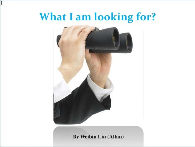 I looking for