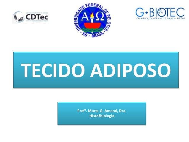 TECIDO ADIPOSOProfa. Marta G. Amaral, Dra.Histofisiologia