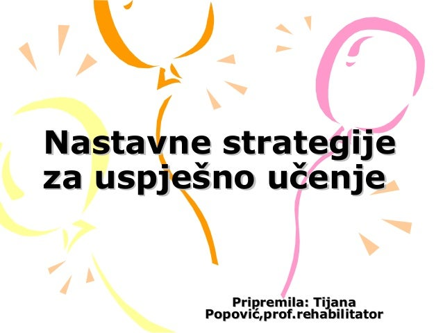 Nastavne strategijeNastavne strategije za uspješno učenjeza uspješno učenje Pripremila: TijanaPripremila: Tijana Popović,p...