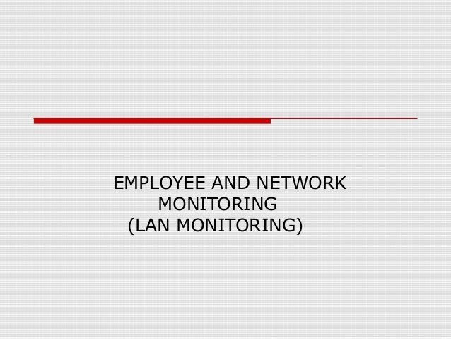 EMPLOYEE AND NETWORK MONITORING (LAN MONITORING)