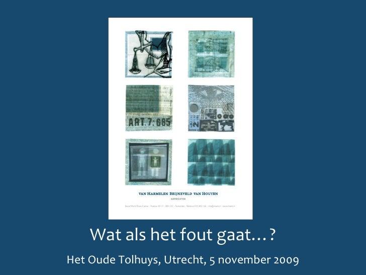 Wat als het fout gaat…? Het Oude Tolhuys, Utrecht, 5 november 2009