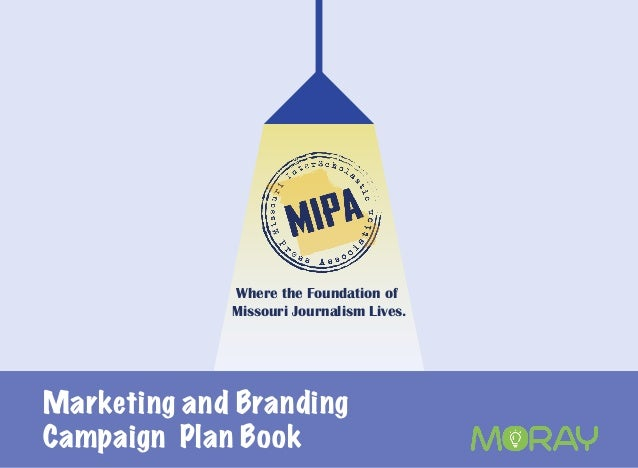 Where the Foundation of  Missouri Journalism Lives.  Marketing and Branding  Campaign Plan Book