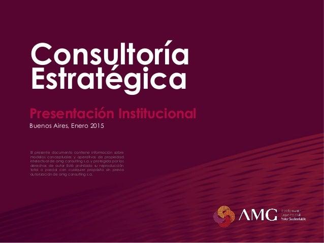 Consultoría Estratégica Presentación Institucional Buenos Aires, Enero 2015 El presente documento contiene información sob...
