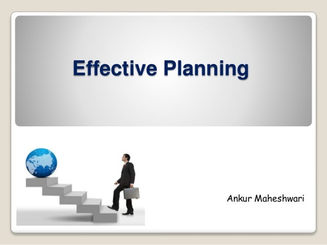 effective planning Effective lesson planning requires the teacher to determine three essential components: the objective, the body, and a reflection to start, come up with an active.