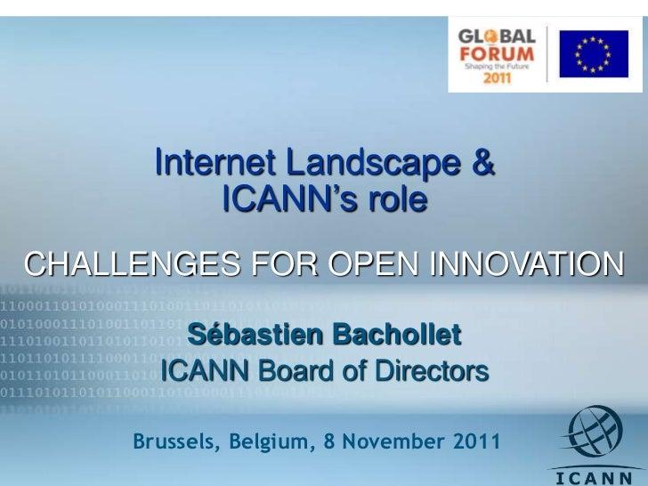 Internet Landscape &           ICANN's roleCHALLENGES FOR OPEN INNOVATION         Sébastien Bachollet       ICANN Board of...