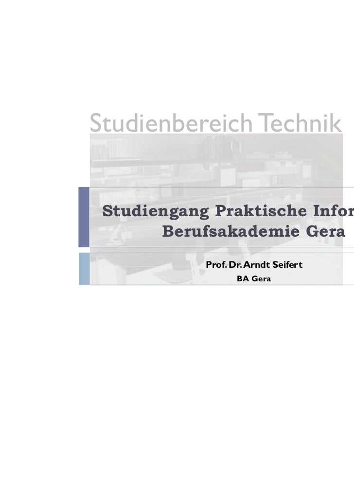 Studienbereich Technik Studiengang Praktische Informatik       Berufsakademie Gera            Prof. Dr. Arndt Seifert     ...