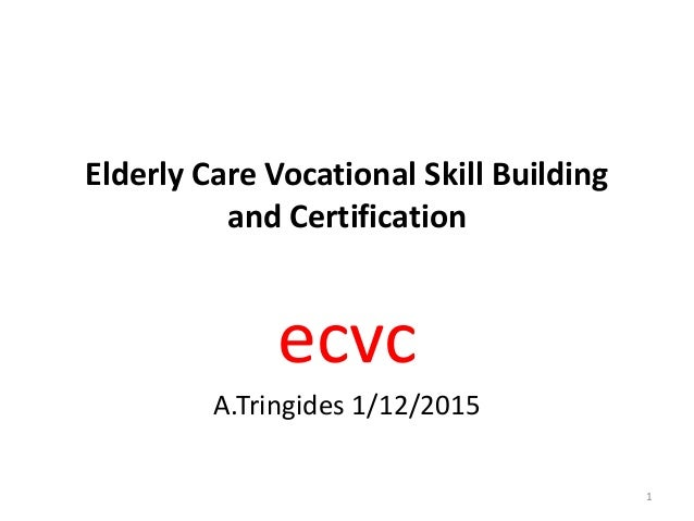 Elderly Care Vocational Skill Building and Certification ecvc A.Tringides 1/12/2015 1