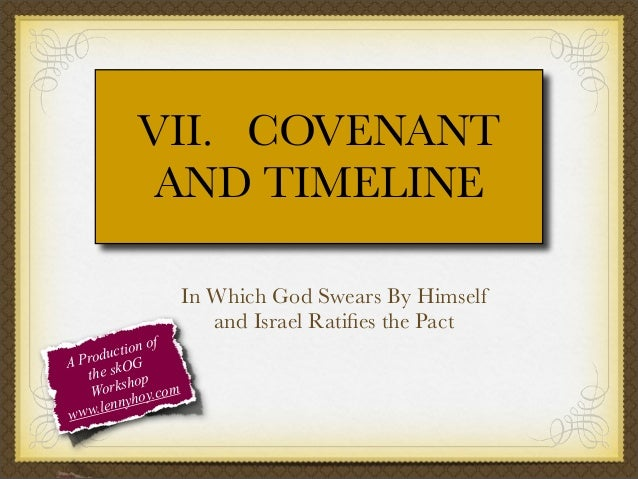 VII. COVENANT AND TIMELINE  f tion o c Produ OG A the sk op orksh y.com W o ennyh l www.  In Which God Swears By Himself a...
