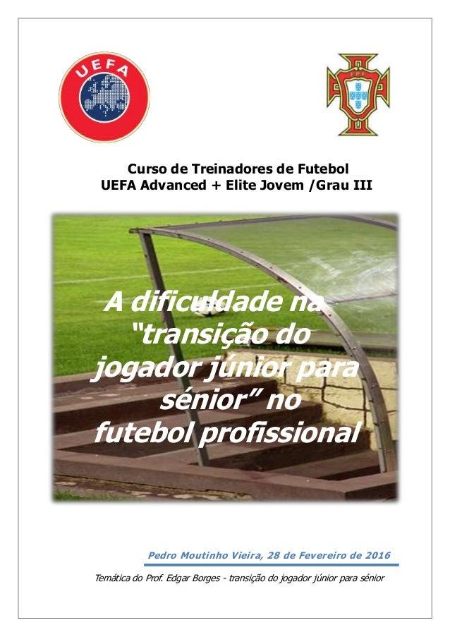 """Curso de Treinadores de Futebol UEFA Advanced + Elite Jovem /Grau III A dificuldade na """"transição do jogador júnior para s..."""