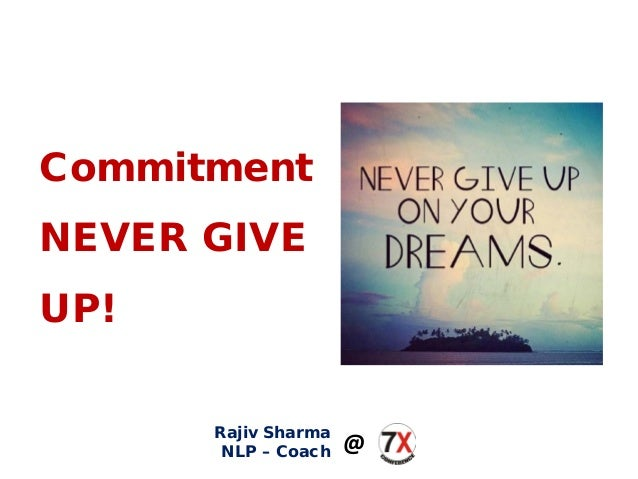 Commitment NEVER GIVE UP! Rajiv Sharma NLP – Coach @
