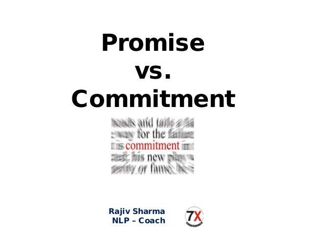 Promise vs. Commitment Rajiv Sharma NLP – Coach