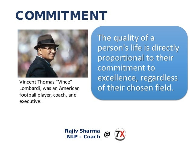 """COMMITMENT Vincent Thomas """"Vince"""" Lombardi, was an American football player, coach, and executive. The quality of a person..."""