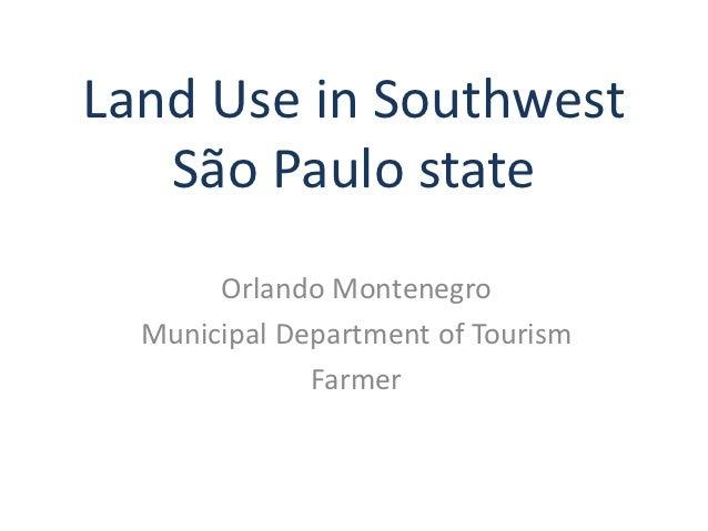 Land Use in Southwest   São Paulo state       Orlando Montenegro  Municipal Department of Tourism              Farmer