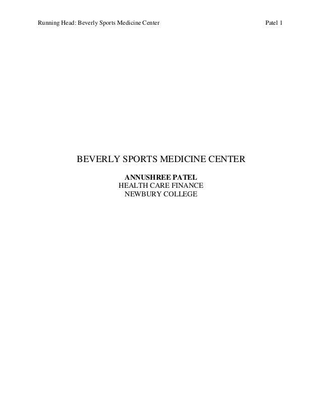 Running Head: Beverly Sports Medicine Center Patel 1 BEVERLY SPORTS MEDICINE CENTER ANNUSHREE PATEL HEALTH CARE FINANCE NE...