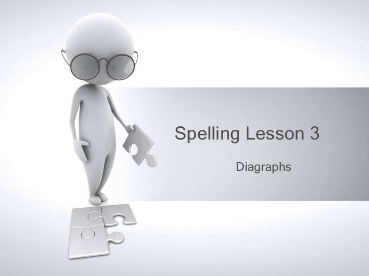 Spelling Lesson 3       Diagraphs