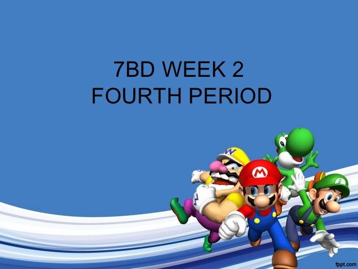 7BD WEEK 2  FOURTH PERIOD