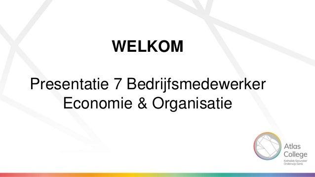 WELKOM Presentatie 7 Bedrijfsmedewerker Economie & Organisatie