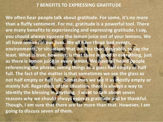 7 BENEFITS TO EXPRESSING GRATITUDE We often hear people talk about gratitude. For some, it's no more than a fluffy sentime...
