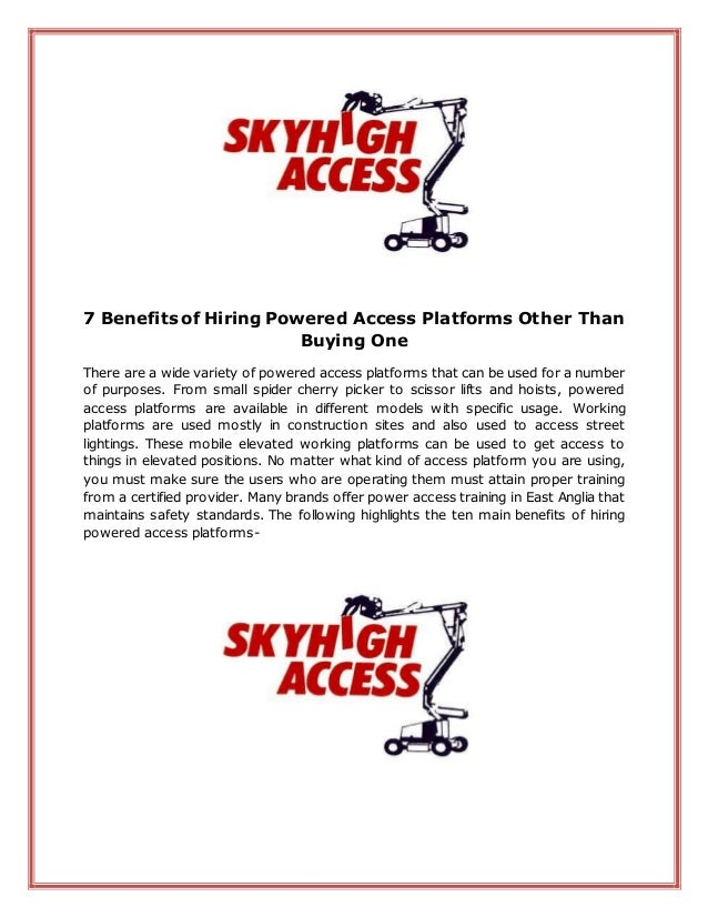 7 Benefits of Hiring Powered Access Platforms Other Than Buying One There are a wide variety of powered access platforms t...