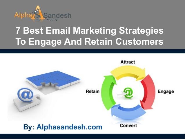 7 Best Email Marketing StrategiesTo Engage And Retain CustomersBy: Alphasandesh.com