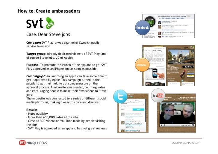 How to Create ambassadors       Case Dear Steve jobs    Company SVT Play, a web channel of Swedish public    service telev...