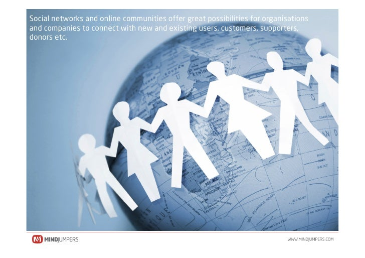 Social networks and online communities offer great possibilities for organisations and companies to connect with new and e...