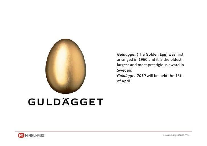 Guldägget(TheGoldenEgg)wasfirst arrangedin1960anditistheoldest, largestandmostpres<giousawardin Sweden....